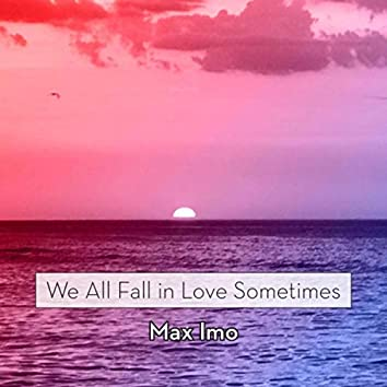 We All Fall in Love Sometimes