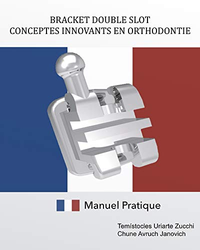 BRACKET DOUBLE SLOT CONCEPTES INNOVANTS EN ORTHODONTIE: BRACKET DOUBLE SLOT CONCEPTES INNOVANTS EN ORTHODONTIE (French Edition)