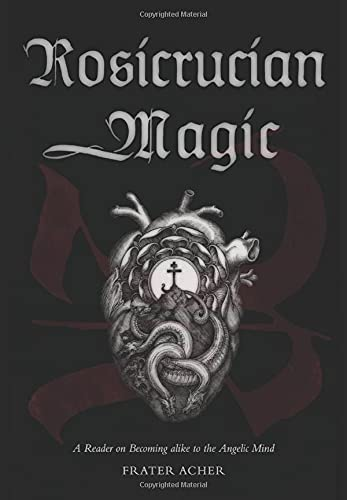 Compare Textbook Prices for Rosicrucian Magic: A Reader on Becoming Alike to the Angelic Mind  ISBN 9781911134572 by Acher, Frater