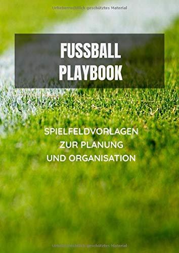 Fussball Playbook Spielfeldvorlagen zur Planung und Organisation: Din A4 - Workbook mit Spielfeldvorlagen & Notizen für Fussballtrainer I Coach ... Spieltage und Mannschaftsaufstellung