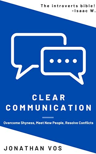 Clear Communication: Overcome Shyness, Meet New People, Resolve Conflicts