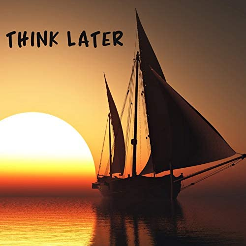 Think Later