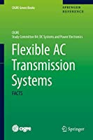 Flexible AC Transmission Systems: FACTS (CIGRE Green Books)