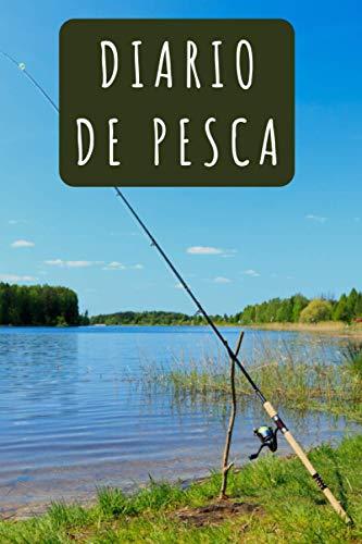 Diario De Pesca: 120 Páginas Con Plantillas Para Rellenar Con La Información De Todas Tus Salidas De Pesca