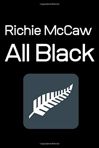 Richie McCaw All Black: Notebook/Journal/Diary for New Zealand Rugby and Sonny Bill Fans 6x9 Inches A5 100 Lined Pages