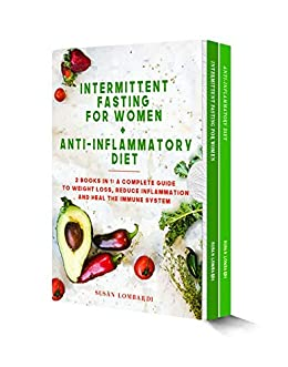 Intermittent Fasting For Women + Anti-Inflammatory Diet: 2 Books in 1: A Complete Guide To Weight Loss, Reduce Inflammation and Heal The Immune System by [Susan Lombardi]
