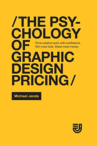 The Psychology of Graphic Design Pricing: Price creative work with confidence. Win more bids. Make more money.