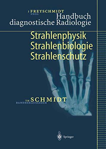 Handbuch diagnostische Radiologie: Strahlenphysik, Strahlenbiologie, Strahlenschutz (German Edition)