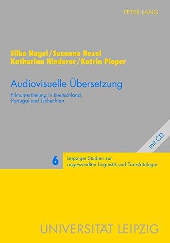 Audiovisuelle Übersetzung: Filmuntertitelung in Deutschland, Portugal und Tschechien (Leipziger Studien zur angewandten Linguistik und Translatologie, Band 6)
