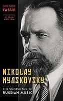 Nikolay Myaskovsky: The Conscience of Russian Music by Gregor Tassie(2014-05-05)