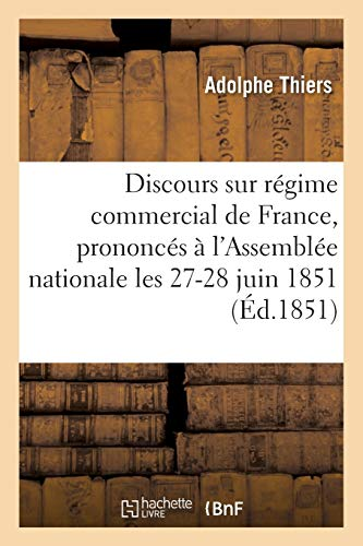 Discours sur le régime commercial de la France, prononcés à l'Assemblée nationale 27-28 juin 1851 (Litterature)