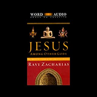 Jesus Among Other Gods                   By:                                                                                                                                 Ravi Zacharias                               Narrated by:                                                                                                                                 Ravi Zacharias                      Length: 3 hrs     13 ratings     Overall 3.9