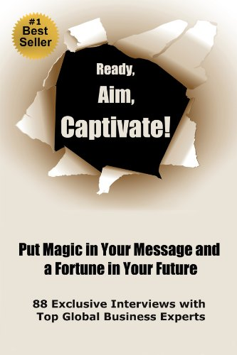 Book: Ready, Aim, Captivate! Put Magic in Your Message, and a Fortune in Your Future