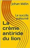 La crème antiride du lion: Le succès présumé