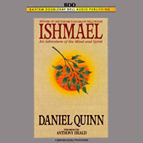 Ishmael     An Adventure of the Mind and Spirit              By:                                                                                                                                 Daniel Quinn                               Narrated by:                                                                                                                                 Anthony Heald                      Length: 2 hrs and 54 mins     2,480 ratings     Overall 4.5