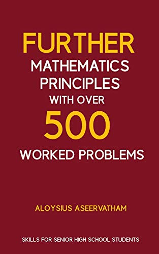 FURTHER MATHEMATICS PRINCIPLES with over 500 WORKED PROBLEMS