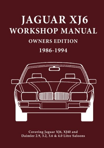 Jaguar XJ6 Workshop Manual Owners Edition 1986-1994: Covers All 2.9, 3.2. 3.6 and 4.0 Litre Jaguar and Daimler Saloons