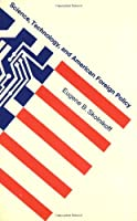 Science, Technology, and American Foreign Policy (The MIT Press)