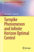 Turnpike Phenomenon and Infinite Horizon Optimal Control (Springer Optimization and Its Applications (99))