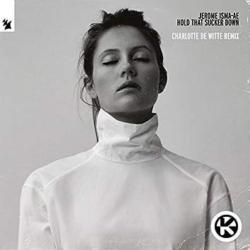 Hold That Sucker Down (Charlotte De Witte Remix)