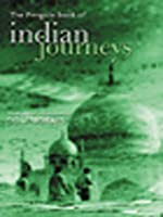 The Penguin Book of Indian Journeys 0670912336 Book Cover