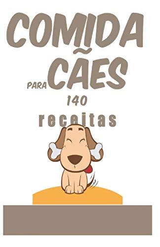 comida para cães140 receitas: 140 receitas para lhes agradar enquanto preservam a sua saúde.