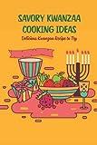 Savory Kwanzaa Cooking Ideas: Delicious Kwanzaa Recipe to Try: Kwanzaa Recipes