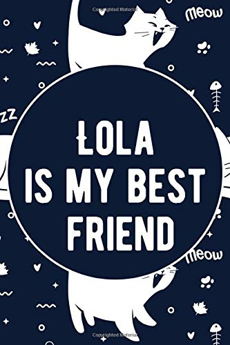 Lola is My Best Friend - cat journal with cat design and personalized name Lola - ( Lola notebook): Funny Cat Gifts for Cat Lovers, Lined Blank Notebook