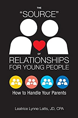 """The """"Source"""" of Relationships for Young People: How to Handle Your Parents"""