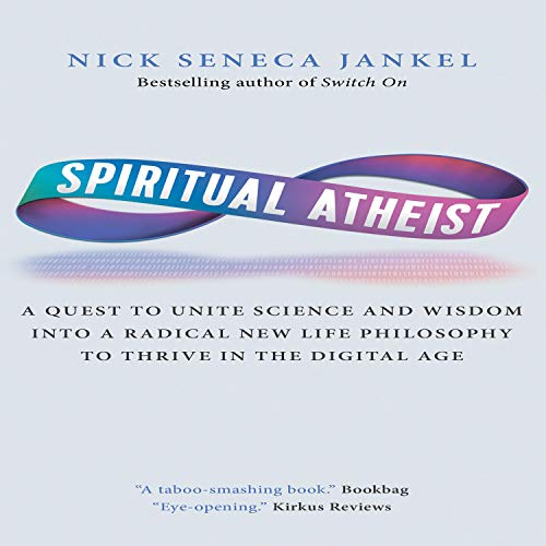 Spiritual Atheist: A Quest to Unite Science and Wisdom into a Radical New Life Philosophy to Thrive in the Digital Age audiobook cover art