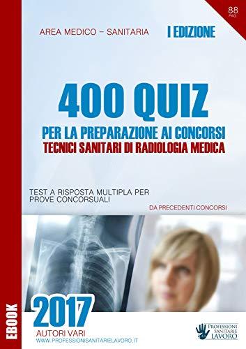 Ebook - 400 Quiz per tecnici di radiologia medica: Per la preparazione ai concorsi post università (Professioni Sanitarie Lavoro Vol. 1) (Italian Edition)