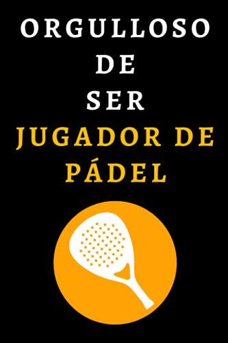Orgulloso De Ser Jugador De Pádel: Cuaderno De Anotaciones Para Jugadores De Pádel - 120 Páginas