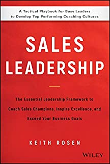 Sales Leadership: The Essential Leadership Framework to Coach Sales Champions, Inspire Excellence, and Exceed Your Busines...