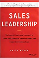 Sales Leadership: The Essential Leadership Framework to Coach Sales Champions, Inspire Excellence, and Exceed Your Business Goals