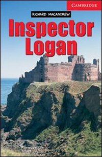 [Richard MacAndrew]のInspector Logan Level 1 (Cambridge English Readers) (English Edition)