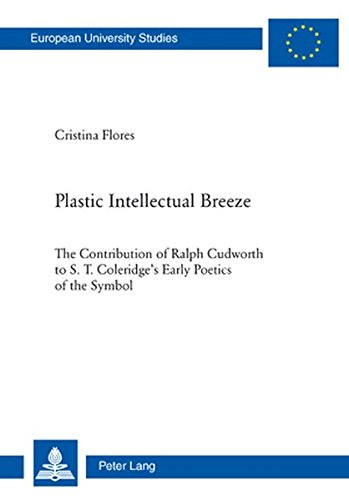 Plastic Intellectual Breeze: The Contribution of Ralph Cudworth to S. T. Coleridge's Early Poetics of the Symbol (Europäische Hochschulschriften / ... / Publications Universitaires Européennes)