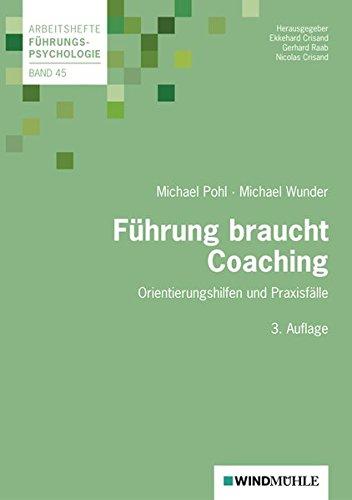 Führung braucht Coaching: Orientierungshilfen und Praxisfälle (Arbeitshefte Führungspsychologie)