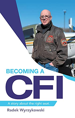Becoming a Cfi: A Story About the Right Seat. by [Radek Wyrzykowski]