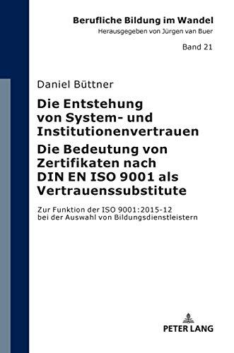 Die Entstehung von System- und Institutionenvertrauen - Die Bedeutung von Zertifikaten nach DIN EN ISO 9001 als Vertrauenssubstitute; Zur Funktion der ... der Auswahl von Bildungsdienstleistern: 21