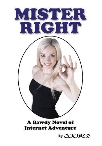 Mister Right: A Bawdy Novel of Internet Adventure (English Edition)