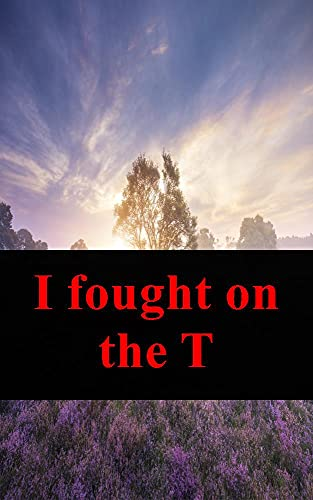I fought on the T (Dutch Edition)