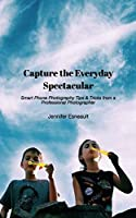 Capture the Everyday Spectacular