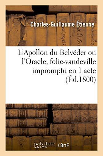 L'Apollon Du Belvéder Ou l'Oracle, Folie-Vaudeville Impromptu En 1 Acte: Troubadours, Paris, 29-30 brumaire, 1-3 frimaire an IX