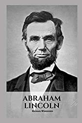 Image: ABRAHAM LINCOLN: An Abraham Lincoln Biography, by Michael Woodford (Author). Publisher: Independently published (October 8, 2018)