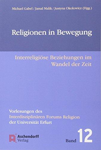 Religionen in Bewegung (Vorlesungen des Interdisziplinären Forums Religion der Universität Erfurt)