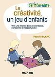 La créativité, un jeu d'enfants - Vers une relation éducative créative, consciente et respectueuse - Vers une relation éducative créative, consciente et respectueuse