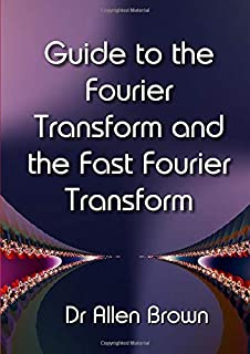 Guide to the Fourier Transform and the Fast Fourier Transform