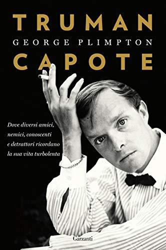 Truman Capote: Dove diversi amici, nemici, conoscenti e detrattori ricordano la sua vita turbolenta
