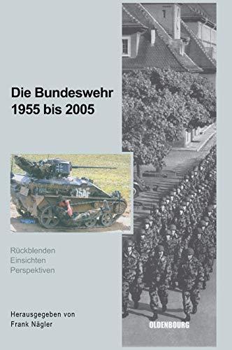 Die Bundeswehr 1955 bis 2005. Rückblenden - Einsichten - Perspektiven