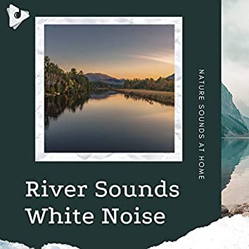 River Sounds White Noise